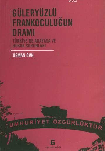 Güleryüzlü Frankoculuğun Dramı; Türkiye'de Anayasa ve Hukuk Sorunları