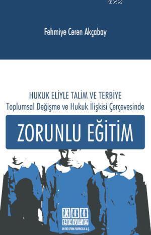 Hukuk Eliyle Talim ve Terbiye Toplumda Değişme ve Hukuk İlişkisi Çerçevesinde Zorunlu Eğitim