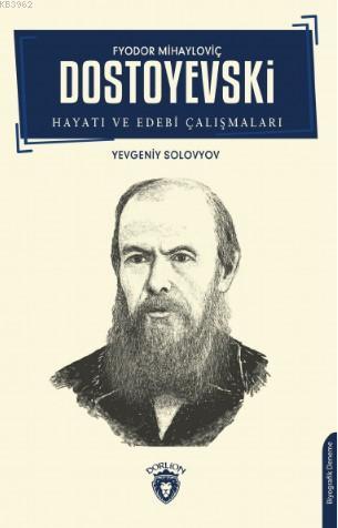 F.M. Dostoyevski; Hayatı ve Edebi Çalışmaları