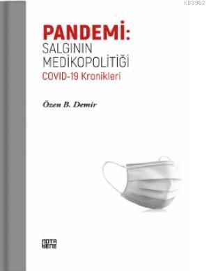 Pandemi: Salgının Medikopolitiği Covid - 19 Kronikleri