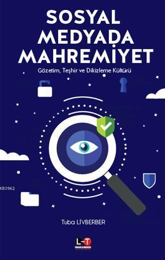 Sosyal Medyada Mahremiyet; Gözetim, Teşhir ve Dikizleme Kültürü