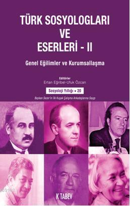 Türk Sosyologları ve Eserleri 2; Genel Eğilimler ve Kurumsallaşma