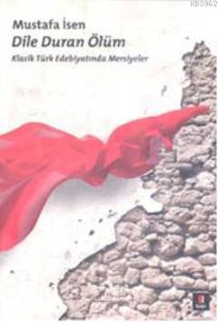 Dile Duran Ölüm; Klasik Türk Edebiyatında Mersiyeler