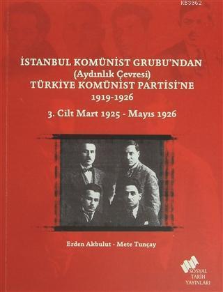 İstanbul Komünist Grubu'ndan 'Aydınlık Çevresi' Türkiye Komünist Partisi'ne 1919-1926 3. Cilt