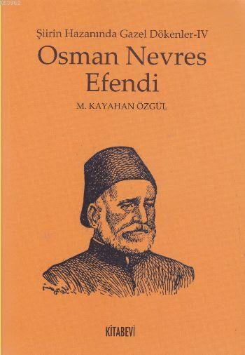 Osman Nevres Efendi; Şiirin Hazanında Gazel Dökenler - IV