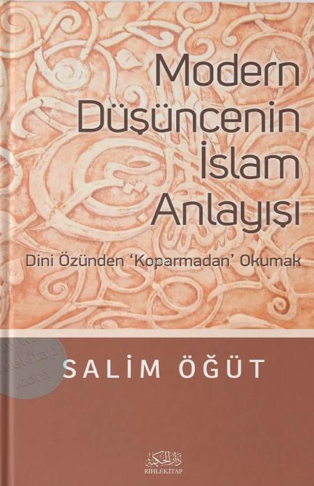 Modern Düşüncenin İslam Anlayışı; Dini Özünden Koparmadan Okumak