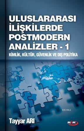 Uluslararası İlişkilerde Postmodern Analizler 1; Kimlik, Kültür, Güvenlik ve Dış Politika