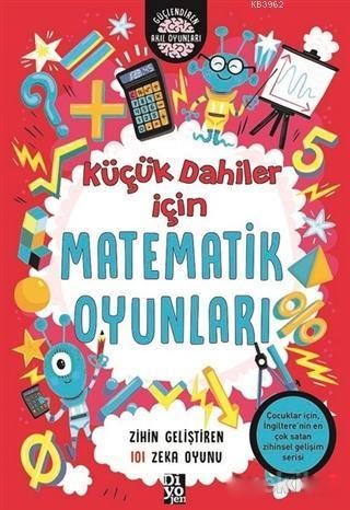 Küçük Dahiler İçin Matematik Oyunları; Zihin Geliştiren 101 Zeka Oyunu