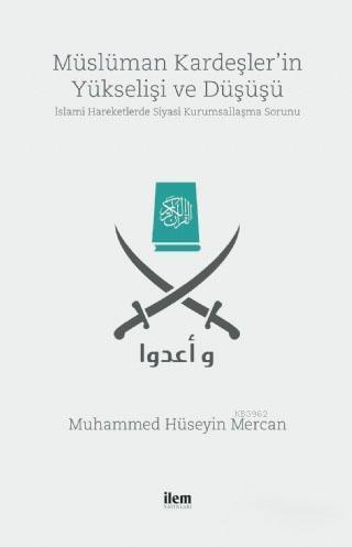Müslüman Kardeşler'in Yükselişi ve Düşüşü; İslami Hareketlerde Siyasi Kurumsallaşma Sorunu