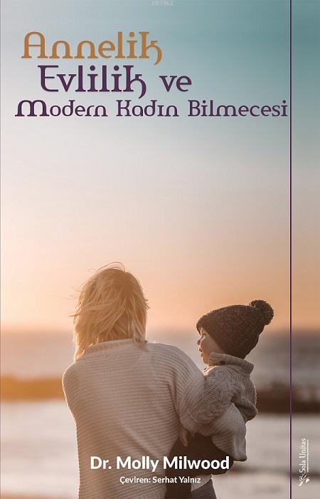 Annelik, Evlilik ve Modern Kadın Bilmecesi