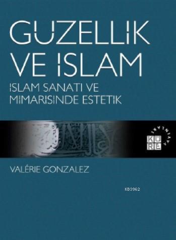 Güzellik ve İslam; İslam Sanatı ve Mimarisinde Estetik