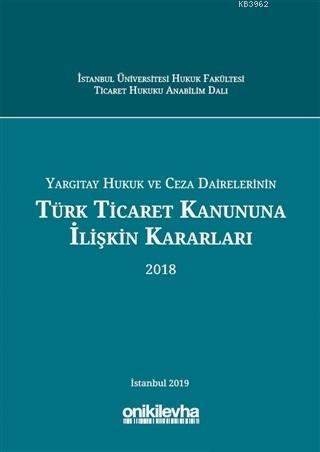 Yargıtay Hukuk ve Ceza Dairelerinin Türk Ticaret Kanununa İlişkin Kararları (2018)