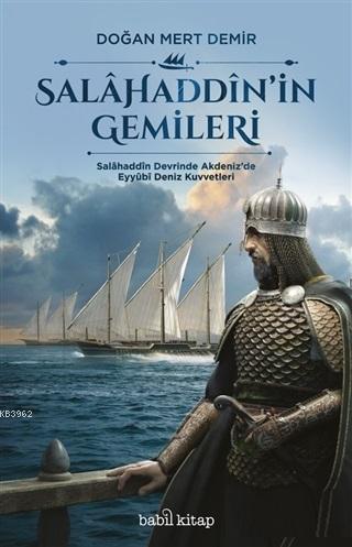 Salahaddin'in Gemileri Salahaddin Devrinde Akdeniz'de Eyyubi Deniz Kuvvetleri