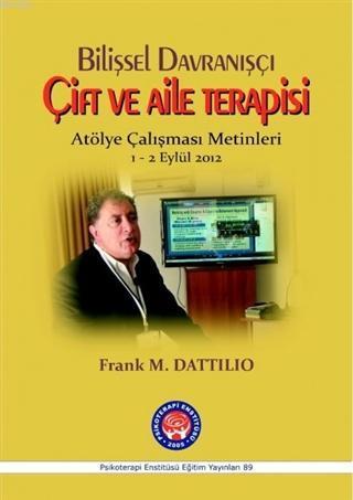 Bilişsel Davranışçı Çift ve Aile Terapisi - Atölye Çalışması Metinleri; 1 - 2 Eylül 2012