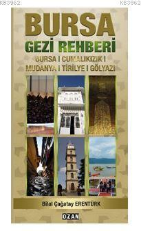 Bursa Gezi Rehberi; Bursa, Cumalıkızık, Mudanya, Tirilye, Gölyazı