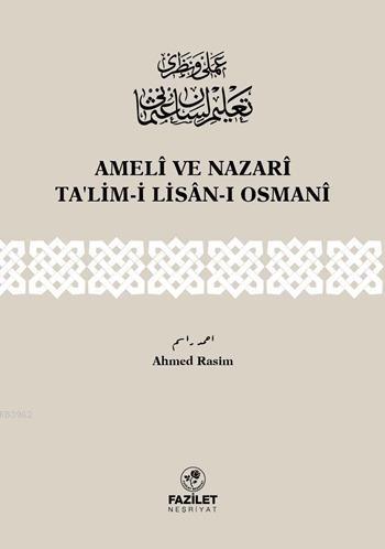 Amelî ve Nazarî Ta'lim-i Lisân-ı Osmanî