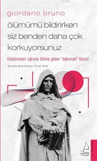 Giordano Bruno-Ölümümü Bildirirken Siz Benden Daha Çok Korkuyorsunuz; Düşünceleri Uğruna Ölüme Giden