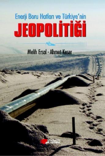 Enerji Boru Hatları ve Türkiye'nin Jeopolitiği