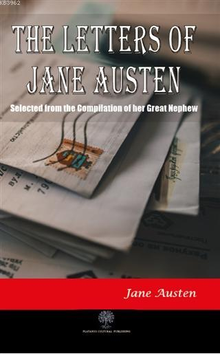 The Letters of Jane Austen Selected From the Compilation of her Great Nephew