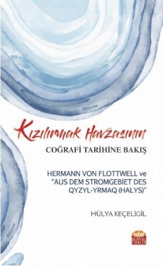 Kızılırmak Havzasının Coğrafi Tarihine Bakış; Hermann Von Flottwell ve