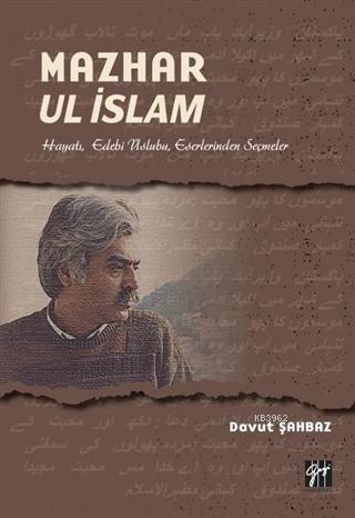 Mazhar Ul İslam; Hayatı, Edebi Üslubu, Eserlerinden Seçmeler