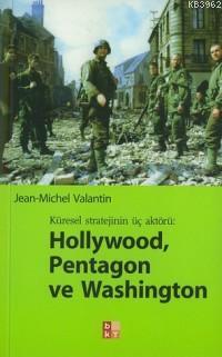 Hollywood, Pentagon ve Washıngton / Küresel Stratejinin Üç Aktörü