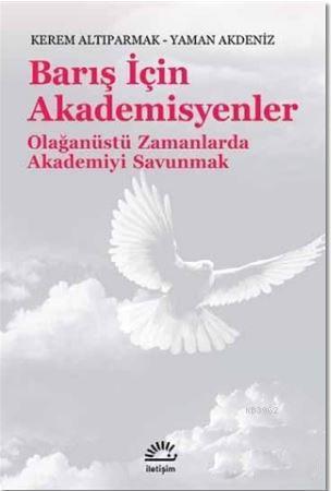 Barış İçin Akademisyenler; Olağanüstü Zamanlarda Akademiyi Savunmak