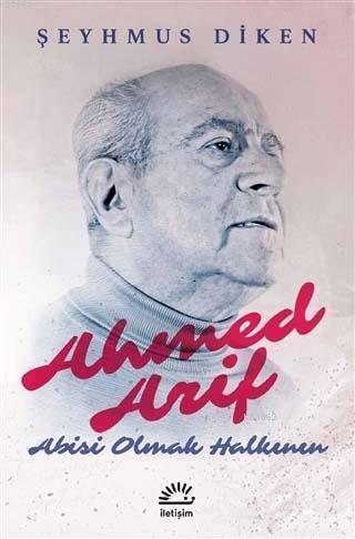 Ahmed Arif : Abisi Olmak Halkının