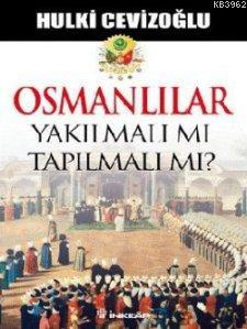 Osmanlılar Yakılmalı mı Tapılmalı mı?