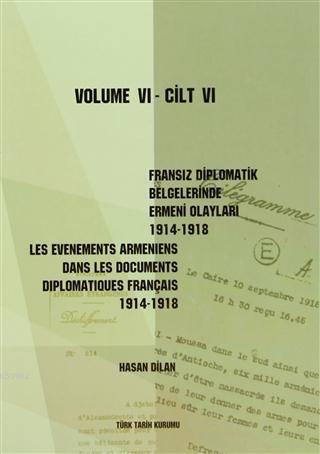 Fransız Diplomatik Belgelerinde Ermeni Olayları 1914-1918 Cilt 6; Les Evenements Armeniens Dans Les Documents Diplomatiques Français 1914-1918 Volume 6