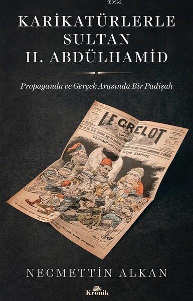 Karikatürlerle Sultan 2. Abdülhamid; Propaganda ve Gerçek Arasında Bir Padişah