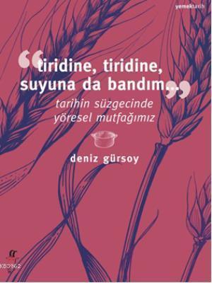 Tiridine, Tiridine, Suyuna da Bandım...; Tarihin Süzgecinde Yöresel Mutfağımız