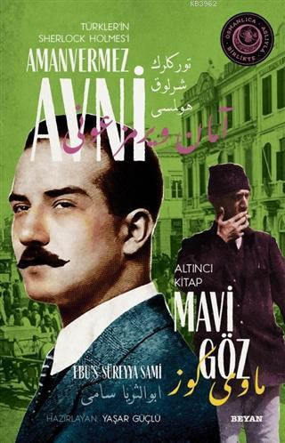 Mavi Göz - Türkler'in Sherlock Holmes'i Amanvermez Avni 6; Bir Osmanlı Polisiyesi (Osmanlıca Aslıyla Birlikte)