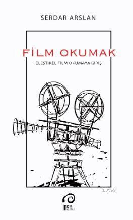 Film Okumak; Eleştirel Film Okumaya Giriş