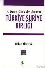 Türkiye-suriye Birliği -islâm Birliği'nin Nüvesi Olarak-