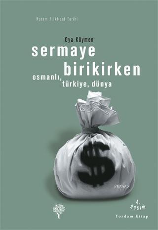 Sermaye Birikirken - Osmanlı,Türkiye,Dünya