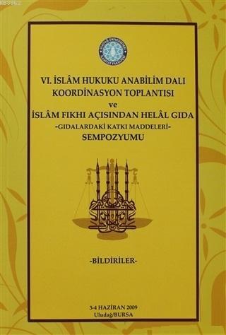 6. İslam Hukuku Anabilim Dalı Koordinasyon Toplantısı ve İslam Fıkhı Açısından Helal Gıda -Gıdalardaki Katkı Maddeleri- Sempozyumu