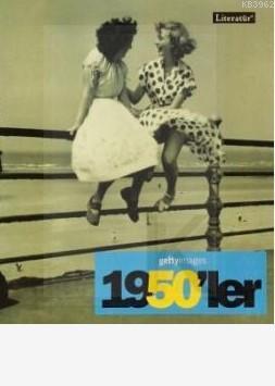 1950'ler - Fotoğraflarla 20. Yüzyılın Sosyal Tarihi; Getty Images