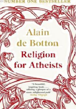 Religion for Atheists; A non-believer's guide to the uses of religion