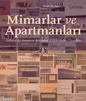 Mimarlar ve Apartmanları; Ankara'da Konut ve Barınma Kültüründen Örnekler
