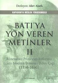 Batı'ya Yön Veren Metinler - II; Rönesans / Protestan Reformu Erken Modern Dönem / Bilim Çağı (1350-1650)