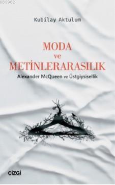 Moda ve Metinlerarasılık (Alexander McQueen ve Üstgiysisellik)