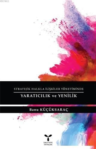 Stratejik Halkla İlişkiler Yönetiminde Yaratıcılık ve Yenilik