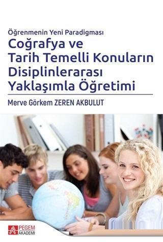 Öğrenmenin Yeni Paradigması Coğrafya ve Tarih Temelli Konuların Disiplinlerarası Yaklaşımla Öğretimi