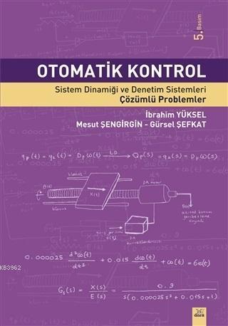 Otomatik Kontrol; Sistem Dinamiği ve Denetim Sistemleri Çözümlü Problemler