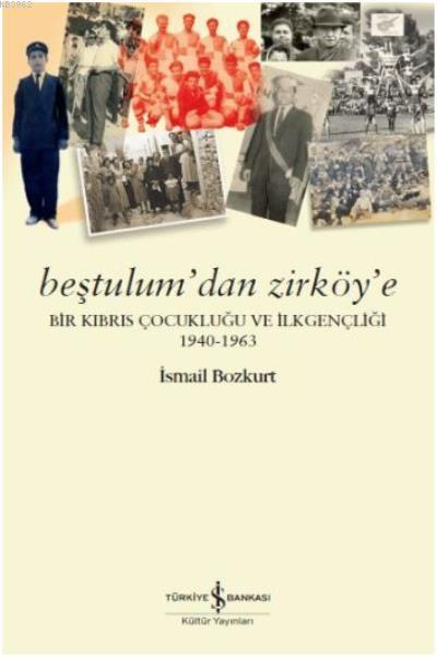 Beştulum'dan Zirköy'e; Bir Kıbrıs Çocukluğu ve İlkgençliği (1940-1963)
