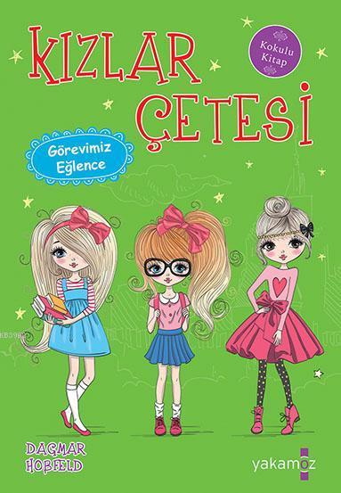 Kızlar Çetesi - Görevimiz Eğlence; Kokulu Kitap