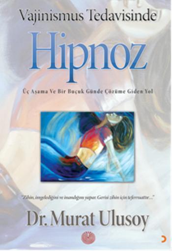 Vajinismus Tedavisinde Hipnoz; Üç Aşama ve Bir Buçuk Günde Çözüme Giden Yol