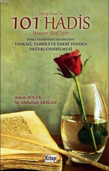 Necip Fazıl'ın 101 Hadis Manzum Meal Tefsir; İsimli Eserindeki Hadislerin Tahkîki, Tahrîci ve Edebî Yönden Değerlendirilmesi