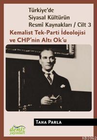 Türkiye'de Siyasal Kültürün Resmî Kaynakları Cilt-3; Kemalist Tek-Parti İdeolojisi ve CHP'nin Altı Ok'u